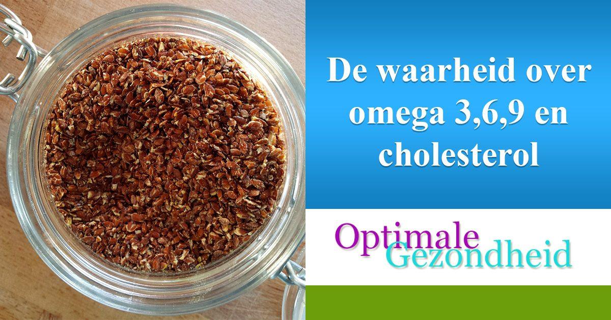 de waarheid over omega 3-6-9 en cholesterol