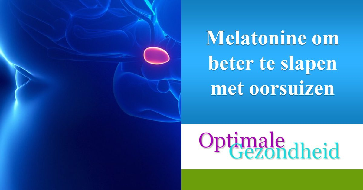 beter slapen door melatonine wanneer je last hebt van oorsuizen