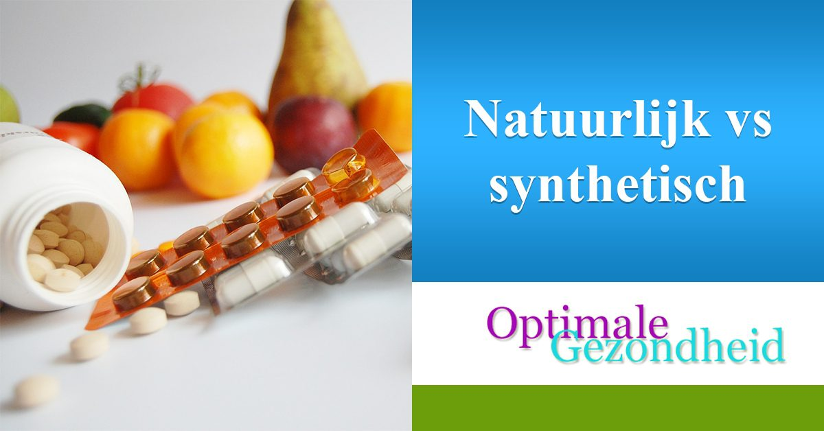 natuurlijke supplementen vs synthetische supplementen