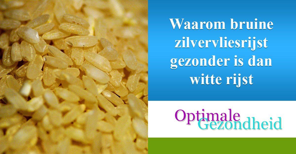 bruine zilvervliesrijst is gezonde dan witte rijst