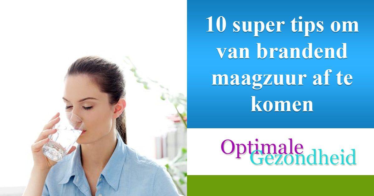 10 Super Tips Om Van Brandend Maagzuur Af Te Komen