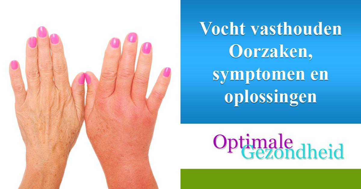Vocht vasthouden Oorzaken, symptomen en oplossingen