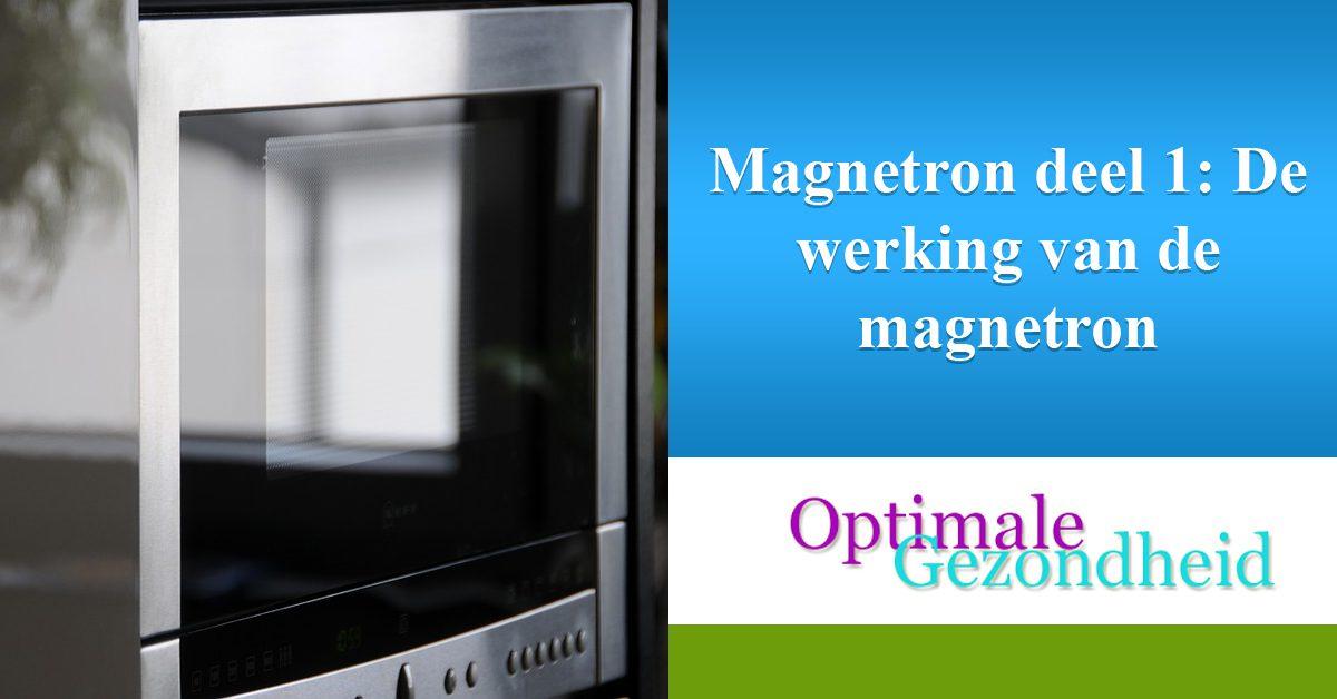 Magnetron deel 1 De werking van de magnetron
