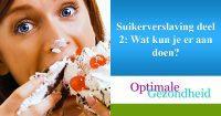 Suikerverslaving deel 2 Wat kun je er aan doen