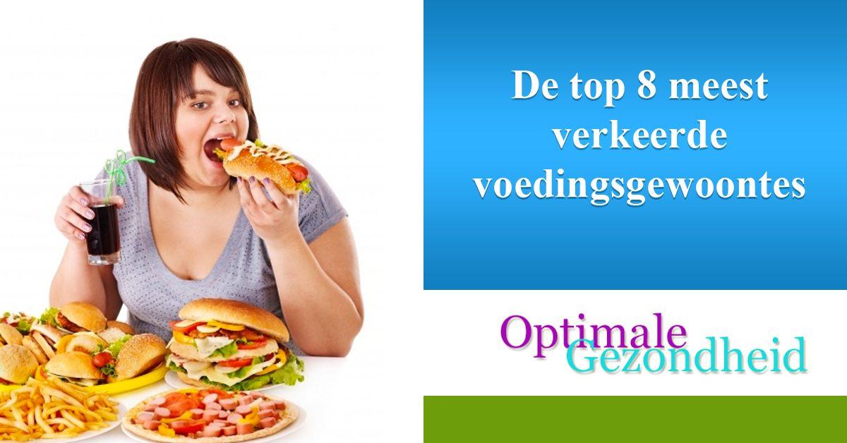 De top 8 meest verkeerde voedingsgewoontes