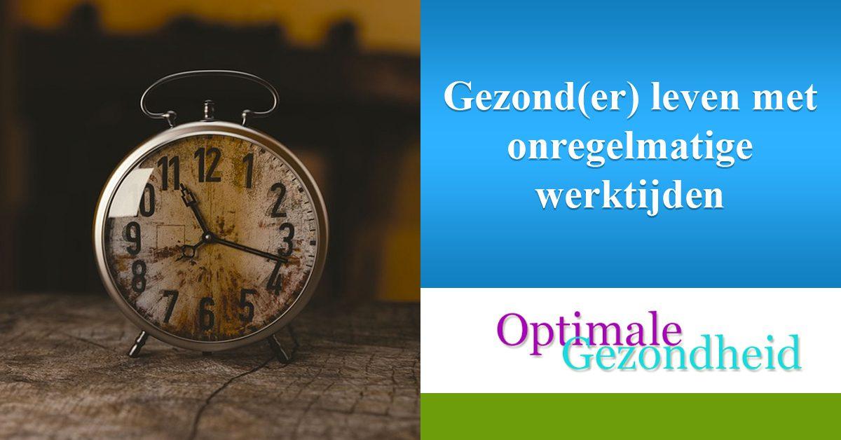 Gezond(er) leven met onregelmatige werktijden