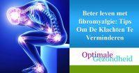 Beter leven met fibromyalgie Tips Om De Klachten Te Verminderen