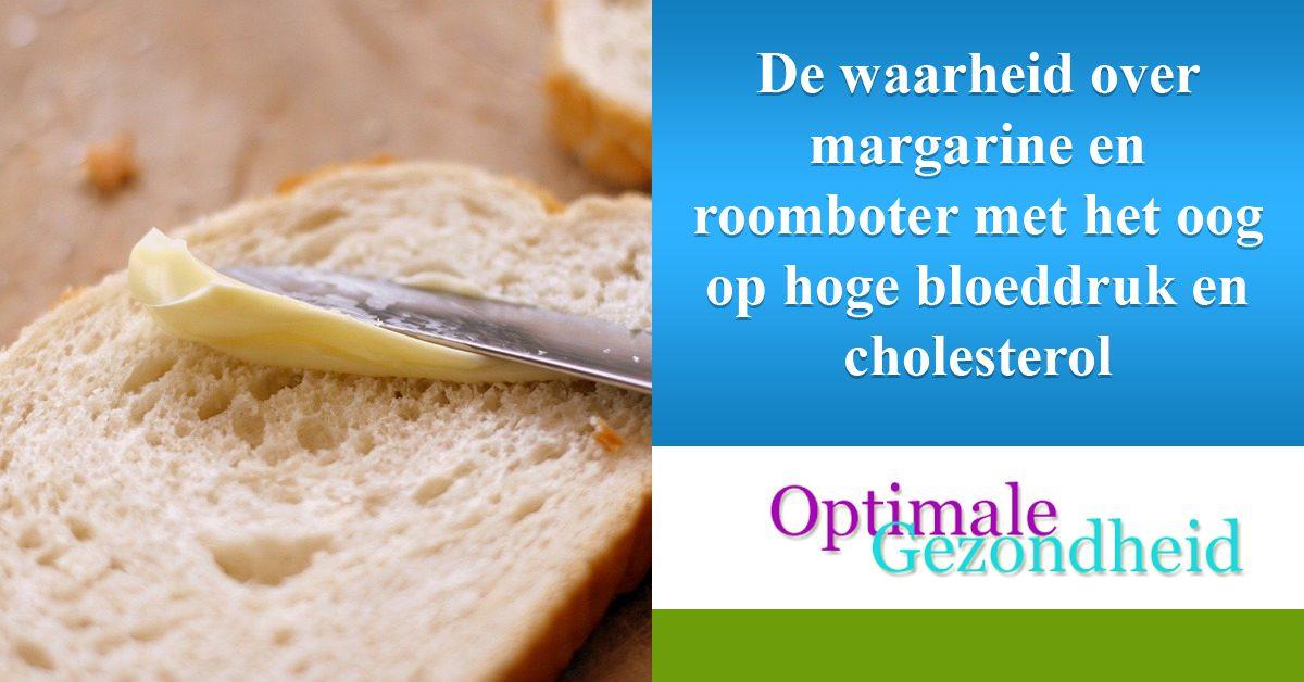 De waarheid over margarine en roomboter met het oog op hoge bloeddruk en cholesterol
