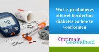 Wat is prediabetes oftewel borderline diabetes en hoe te voorkomen