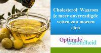Cholesterol Waarom je meer onverzadigde vetten zou moeten eten