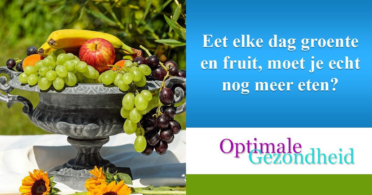 Eet elke dag groente en fruit, moet je echt nog meer eten