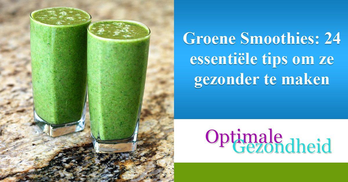Groene Smoothies 24 essentiële tips om ze gezonder te maken
