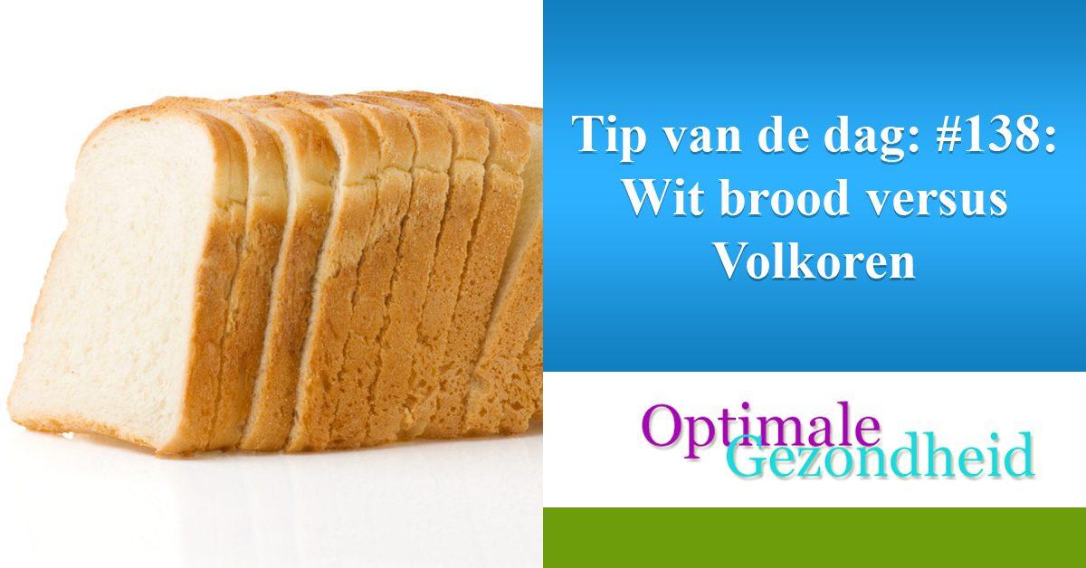 Tip van de dag #138 Wit brood versus Volkoren