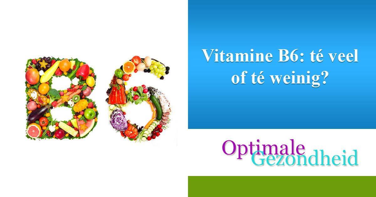 Vitamine B6 té veel of té weinig