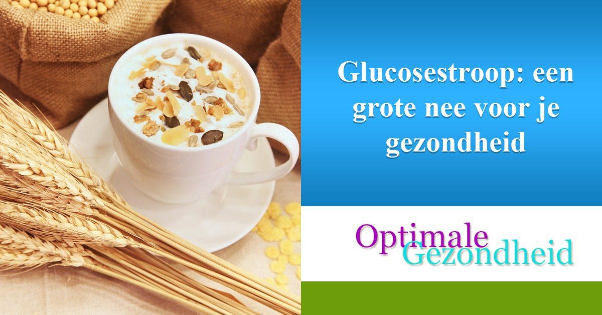 Glucosestroop een grote nee voor je gezondheid