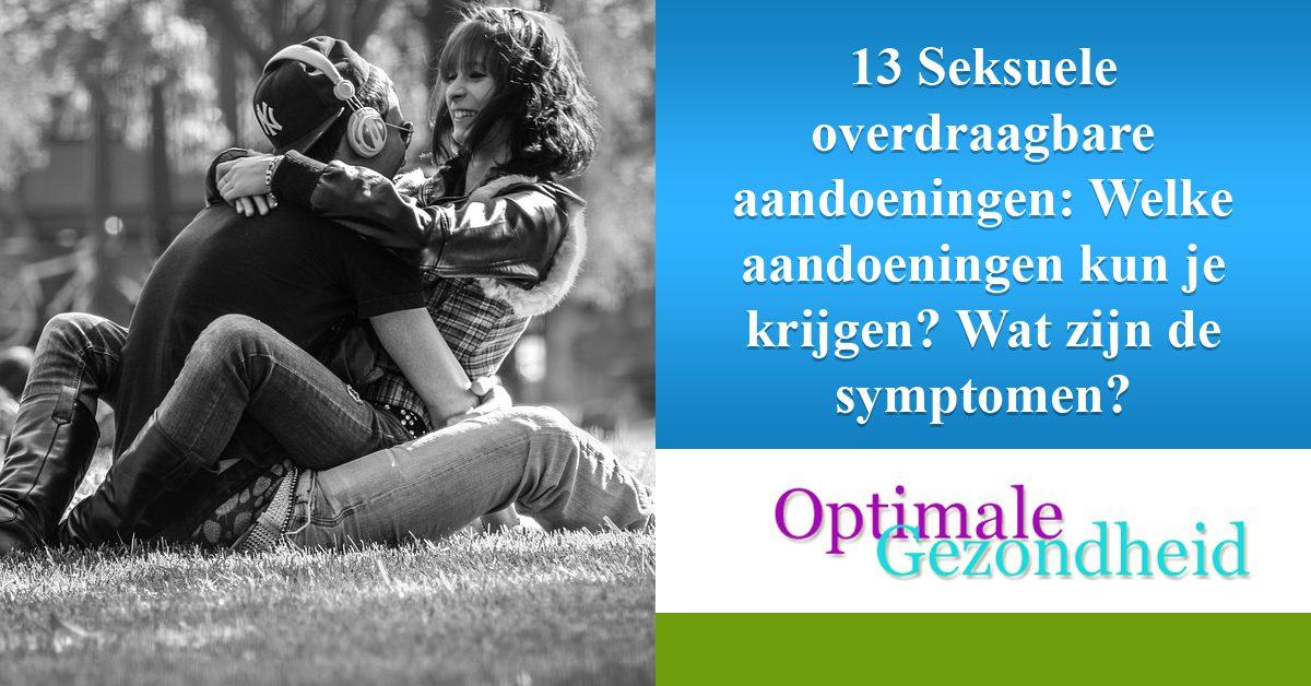 13 Seksuele overdraagbare aandoeningen Welke aandoeningen kun je krijgen Wat zijn de symptomen