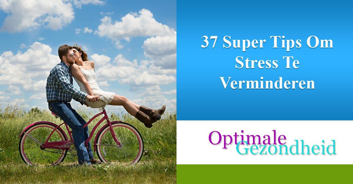 37 Super Tips Om Stress Te Verminderen