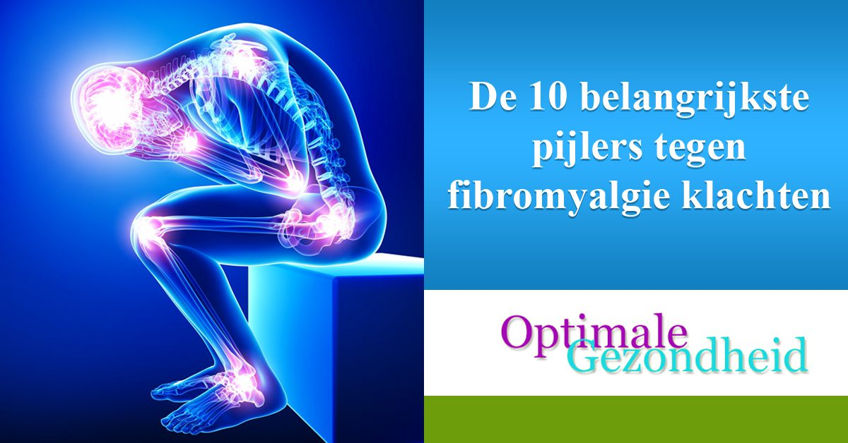 De 10 belangrijkste pijlers tegen fibromyalgie klachten