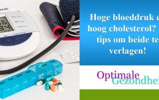 Hoge bloeddruk en hoog cholesterol 15 tips om beide te verlagen!