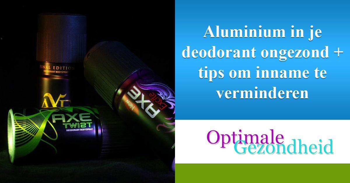 Aluminium in je deodorant ongezond + tips om inname te verminderen