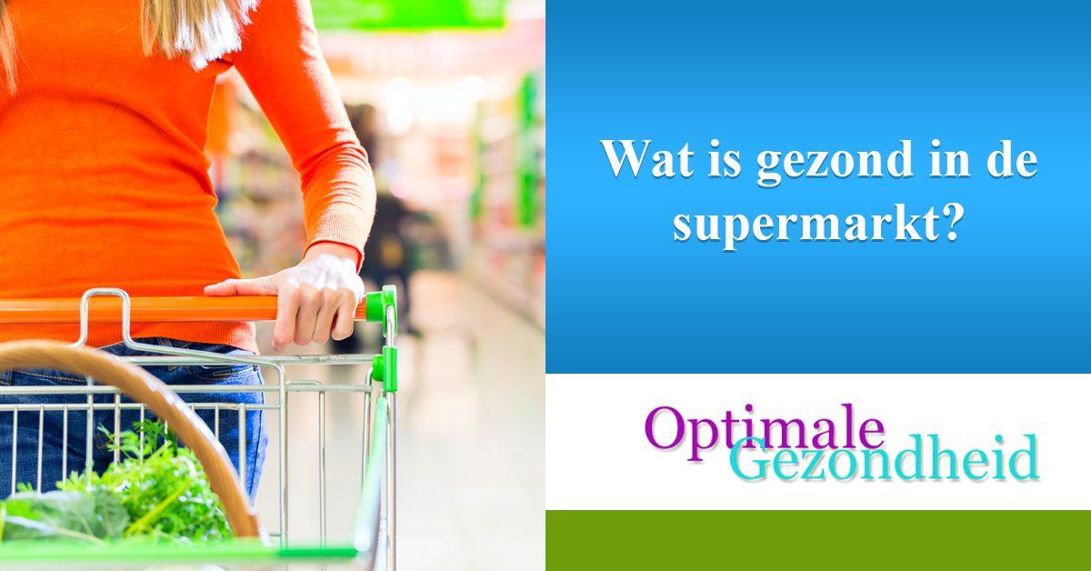 Wat is gezond in de supermarkt
