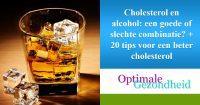 Cholesterol en alcohol een goede of slechte combinatie + 20 tips voor een beter cholesterol