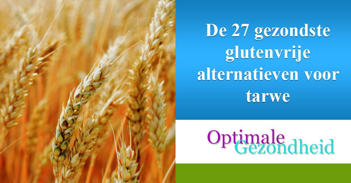 De 27 gezondste glutenvrije alternatieven voor tarwe