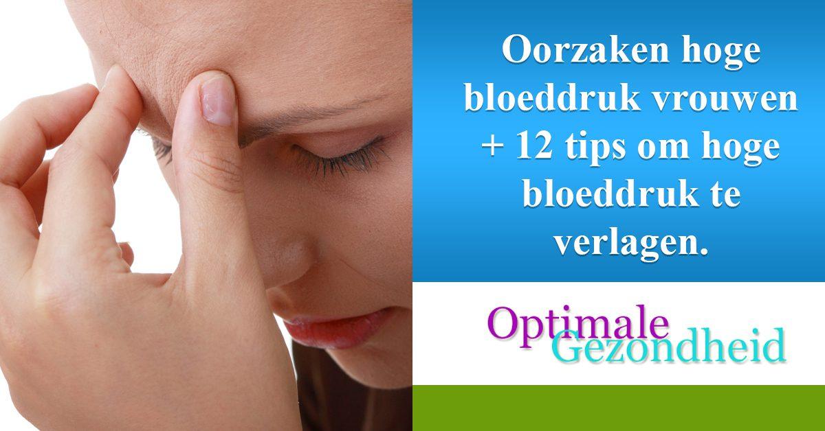 Oorzaken hoge bloeddruk vrouwen + 12 tips om hoge bloeddruk te verlagen.