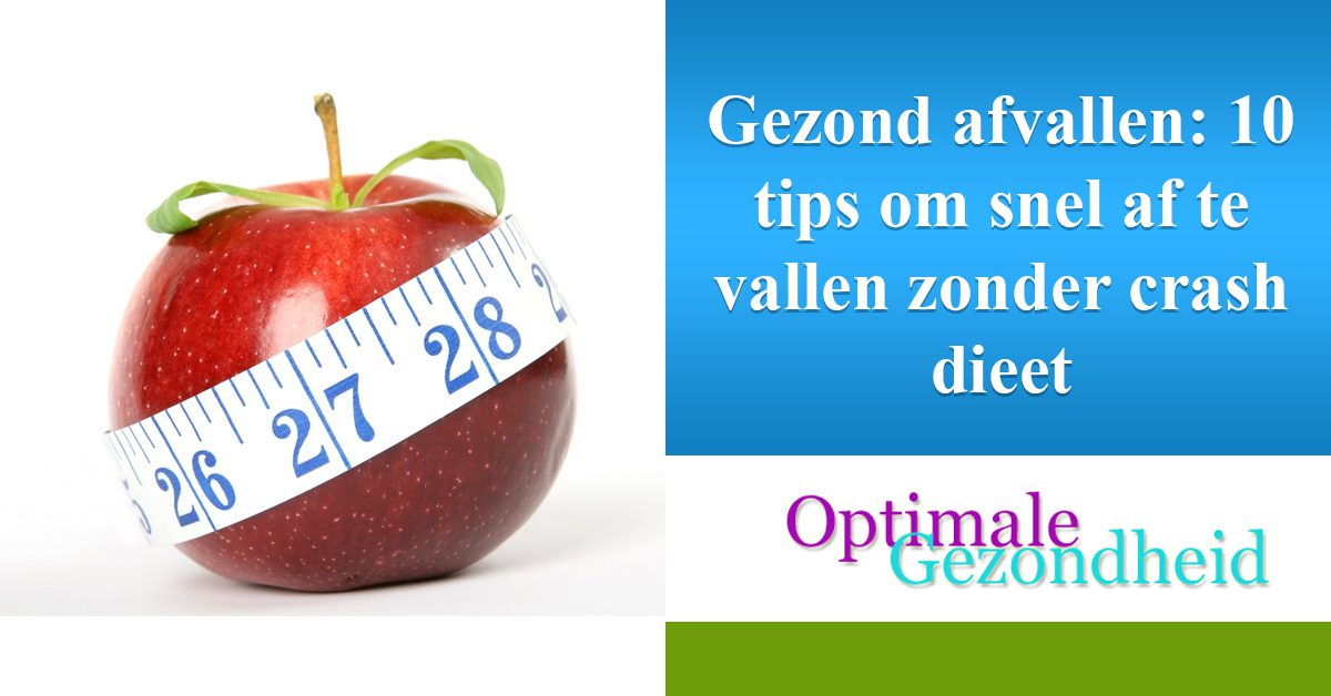 Gezond afvallen 10 tips om snel af te vallen zonder crash dieet