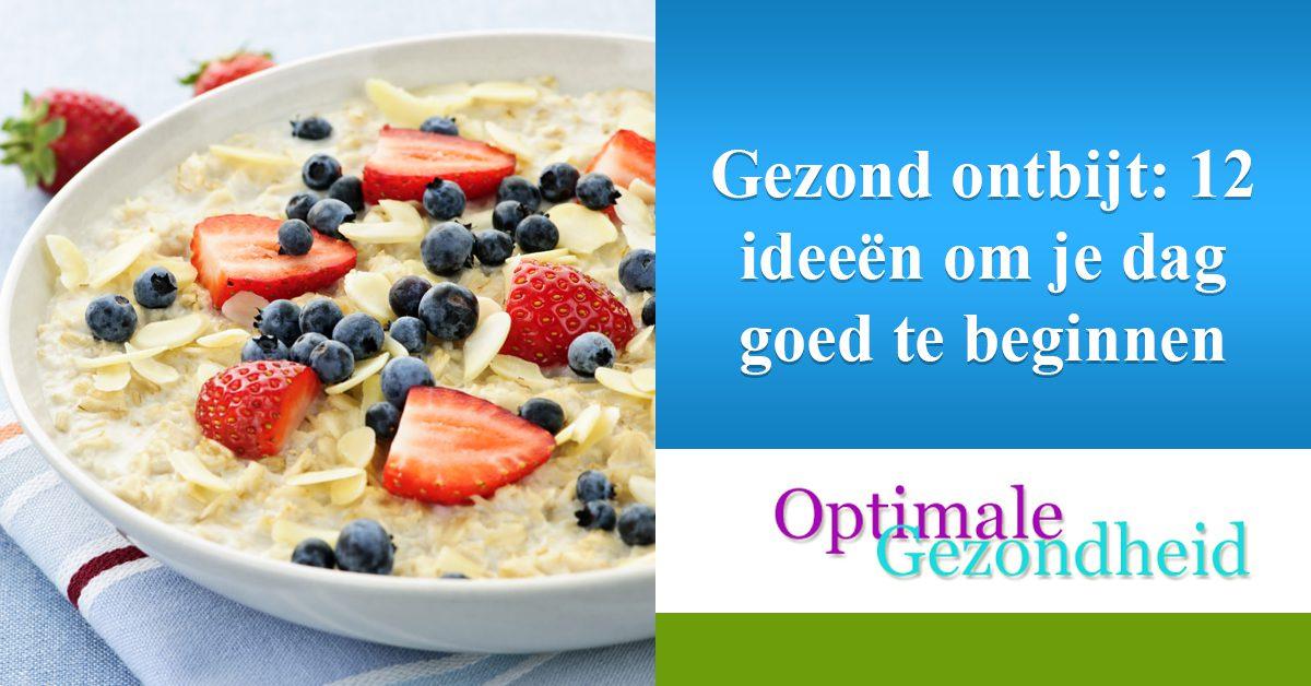 Wonderbaarlijk Gezond ontbijt: 12 ideeën om je dag goed te beginnen WG-64
