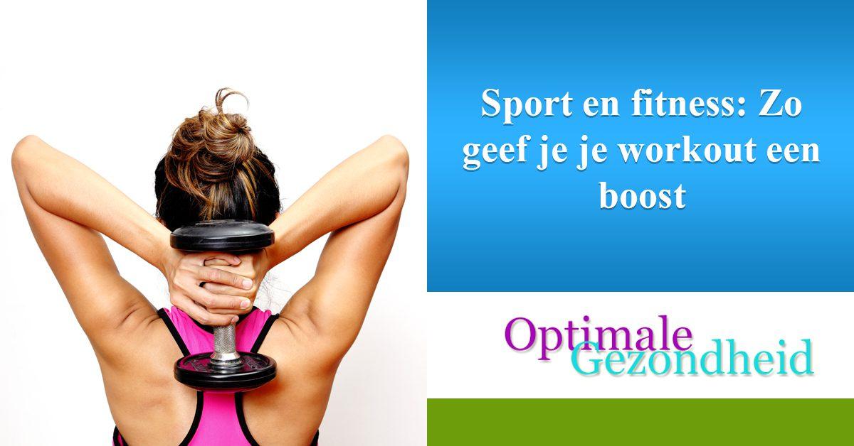 Sport en fitness Zo geef je je workout een boost