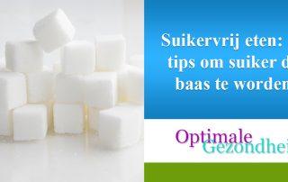 Suikervrij eten 16 tips om suiker de baas te worden