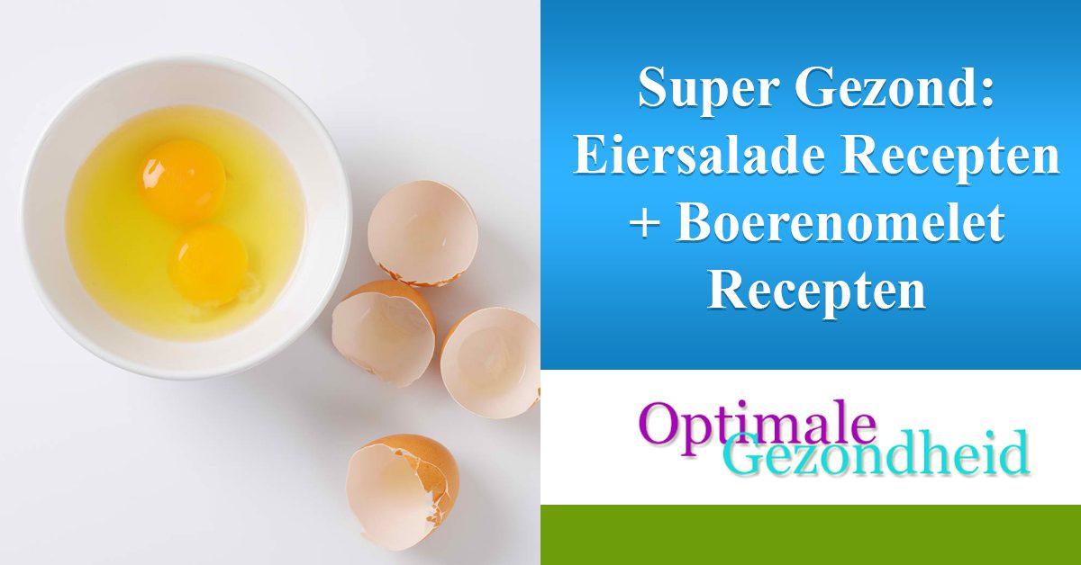 Super Gezond Eiersalade Recepten + Boerenomelet Recepten