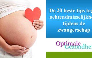 De 20 beste tips tegen ochtendmisselijkheid tijdens de zwangerschap