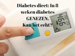Diabetes dieet: In 8 weken diabetes GENEZEN. Kan het echt?