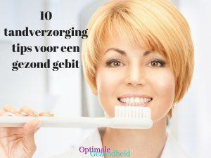 10 tandverzorging tips voor een gezond gebit
