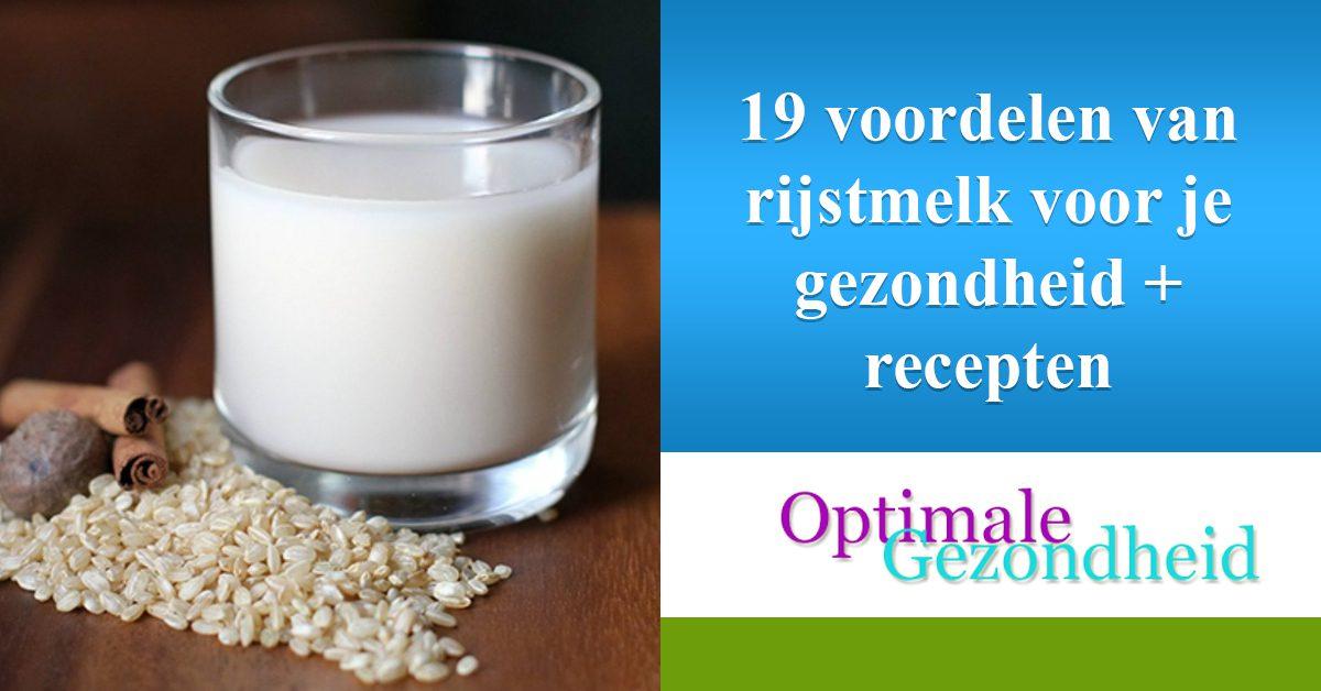 19 voordelen van rijstmelk voor je gezondheid + recepten