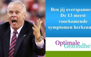 Ben jij overspannen De 13 meest voorkomende symptomen herkennen!