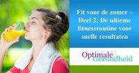 Fit voor de zomer – Deel 2 De ultieme fitnessroutine voor snelle resultaten