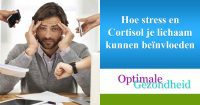 Hoe stress en Cortisol je lichaam kunnen beïnvloeden