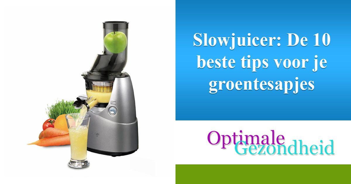 Slowjuicer De 10 beste tips voor je groentesapjes