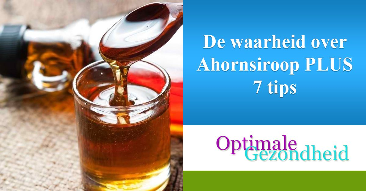 De waarheid over Ahornsiroop PLUS 7 tips