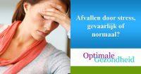Afvallen door stress, gevaarlijk of normaal