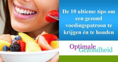De 10 ultieme tips om een gezond voedingspatroon te krijgen én te houden