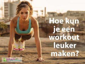 hoe-kun-je-een-workout-leuker-maken