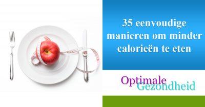 35 eenvoudige manieren om minder calorieën te eten