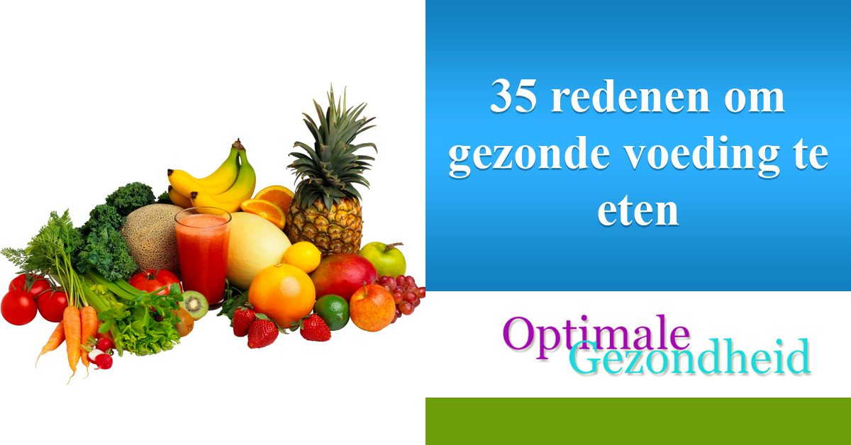 35 redenen om gezonde voeding te eten