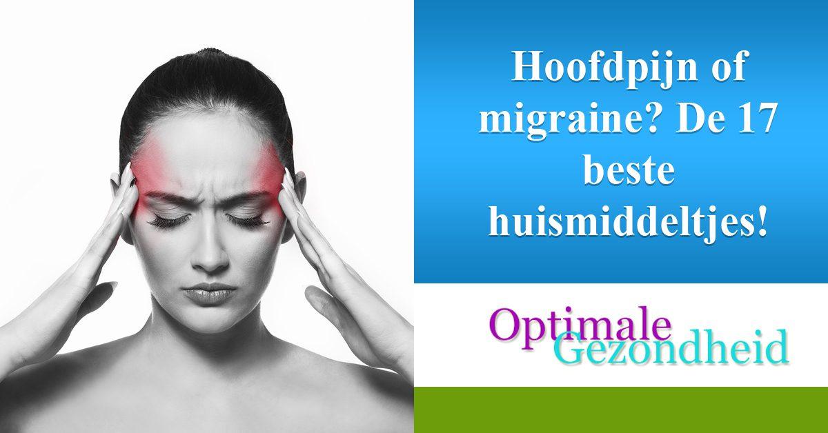 Hoofdpijn of migraine De 17 beste huismiddeltjes!