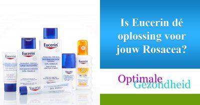 Is Eucerin dé oplossing voor jouw Rosacea