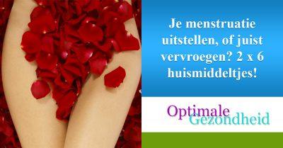 Je menstruatie uitstellen, of juist vervroegen 2 x 6 huismiddeltjes!